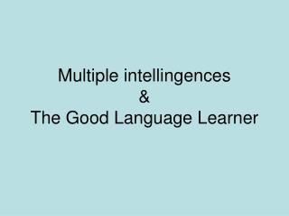 Multiple intellingences & The Good Language Learner