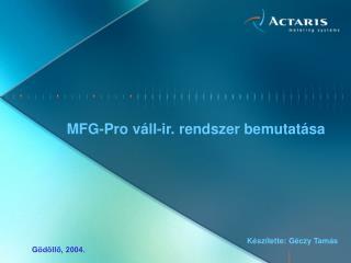 MFG-Pro v�ll-ir. rendszer bemutat�sa