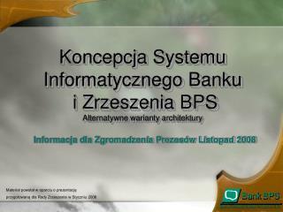 Koncepcja Systemu Informatycznego Banku  i Zrzeszenia BPS Alternatywne warianty architektury
