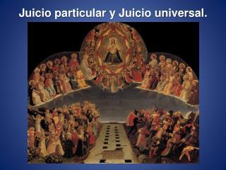 Juicio particular y Juicio universal.