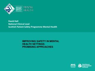 David Hall National Clinical Lead Scottish Patient Safety Programme Mental Health