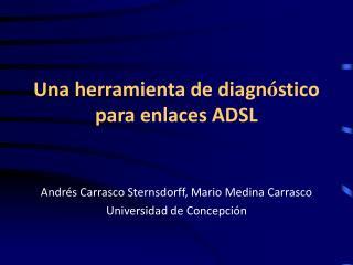 Una herramienta de diagn � stico para enlaces ADSL