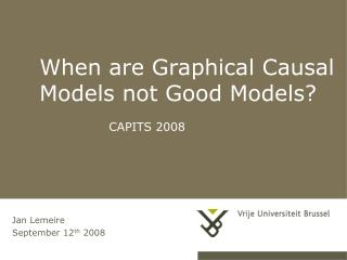 When are Graphical Causal Models not Good Models? 		CAPITS 2008