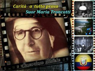 Carità    a   tutta prova Suor  María  Troncatti