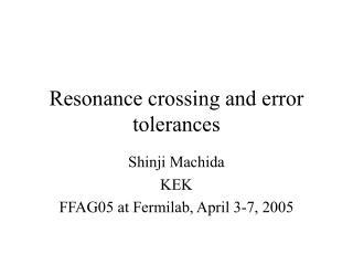 Resonance crossing and error tolerances