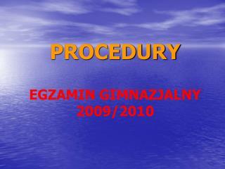 PROCEDURY EGZAMIN GIMNAZJALNY 2009/2010