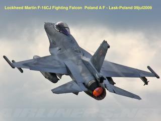 Lockheed Martin F-16CJ Fighting Falcon  Poland A F - Lask-Poland 09jul2009