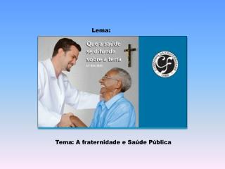 Tema: A fraternidade e Saúde Pública