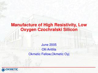 Manufacture of High Resistivity, Low Oxygen Czochralski Silicon