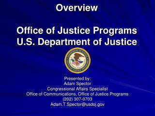Overview Office of Justice Programs U.S. Department of Justice