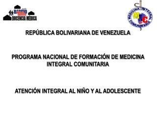 REPÚBLICA BOLIVARIANA DE VENEZUELA PROGRAMA NACIONAL DE FORMACIÓN DE MEDICINA INTEGRAL COMUNITARIA