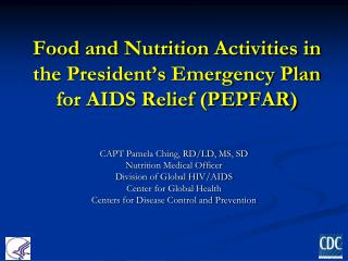 Food and Nutrition Activities in the President�s Emergency Plan for AIDS Relief (PEPFAR)