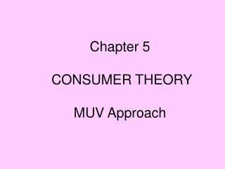 Chapter 5  CONSUMER THEORY MUV Approach