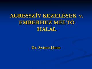 AGRESSZÍV KEZELÉSEK  v. EMBERHEZ MÉLTÓ HALÁL