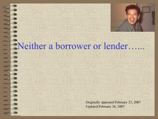 Neither a borrower or lender…...