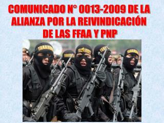 COMUNICADO N° 0013-2009 DE LA  ALIANZA POR LA REIVINDICACIÓN  DE LAS FFAA Y PNP