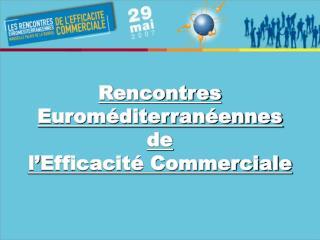 Rencontres  Euroméditerranéennes  de  l'Efficacité Commerciale