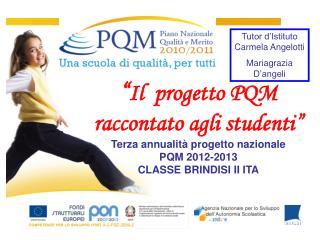 """"""" Il  progetto PQM  raccontato agli studenti"""" Terza annualità progetto nazionale  PQM 2012-2013"""