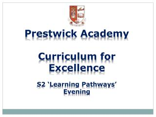Prestwick Academy Curriculum  for Excellence  S2 'Learning Pathways' Evening