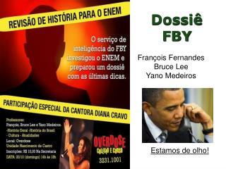 Dossiê  FBY François Fernandes Bruce Lee Yano Medeiros