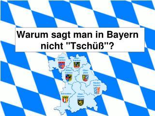 Warum sagt man in Bayern nicht