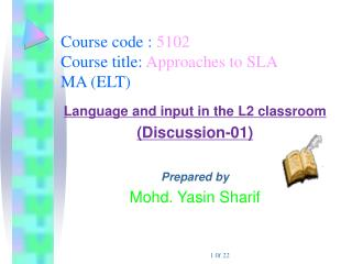 Course code :  5102 Course title:  Approaches to SLA MA (ELT)