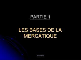 PARTIE 1 LES BASES DE LA MERCATIQUE