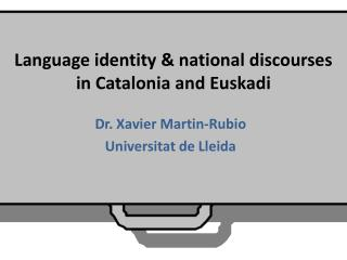 Language identity & national discourses  in Catalonia and  Euskadi