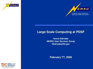 Large Scale Computing at PDSF Iwona Sakrejda NERSC User Services Group ISakrejda@lbl