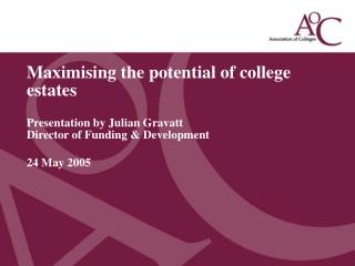 Maximising the potential of college estates Presentation by Julian Gravatt