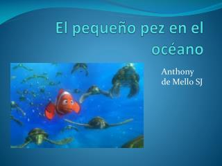 El pequeño pez en el océano