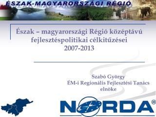 Észak – magyarországi Régió középtávú fejlesztéspolitikai célkitűzései 2007-2013