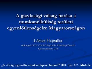 A gazdasági válság hatása a munkanélküliség területi egyenlőtlenségeire  Magyarországon