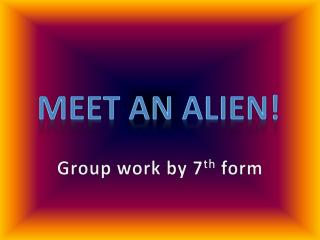 Meet an alien!