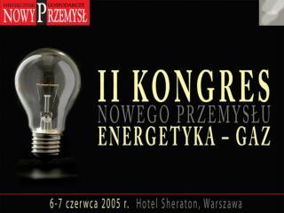 II KONGRES NOWEGO PRZEMYSŁU ENERGETYKA - GAZ