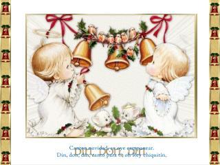 Canten navidad, se oye campanear.  Din, don, din, canto para ti, oh Rey chiquitín.