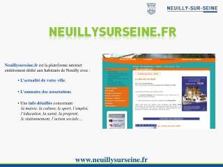 Neuillysurseine.fr est la plateforme internet entièrement dédié aux habitants de Neuilly avec :