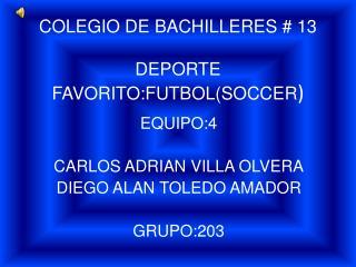 COLEGIO DE BACHILLERES # 13 DEPORTE FAVORITO:FUTBOL(SOCCER )