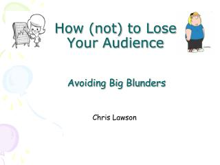 How (not) to Lose  Your Audience