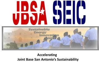 Accelerating  	Joint Base San Antonio's Sustainability