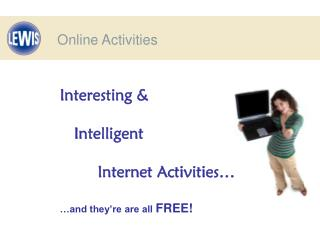 Interesting &    Intelligent         Internet Activities… …and they're are all  FREE!