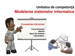 Unitatea de competenţă Modelarea sistemelor informatice