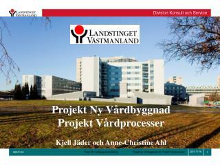 Projekt Ny Vårdbyggnad Projekt Vårdprocesser Kjell Jäder och Anne-Christine Ahl