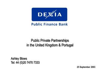 Public Private Partnerships in the United Kingdom & Portugal Ashley Blows Tel: 44 (0)20 7470 7333