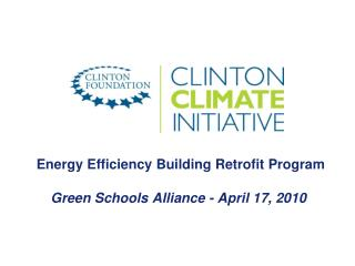Energy Efficiency Building Retrofit Program Green Schools Alliance - April 17, 2010