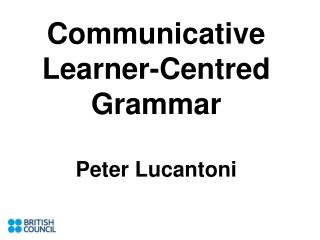 Communicative Learner-Centred Grammar Peter Lucantoni
