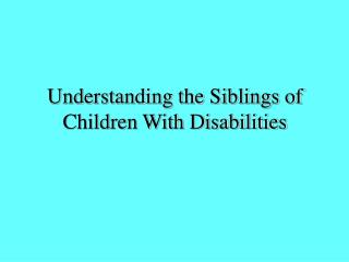 Understanding the Siblings of Children With Disabilities