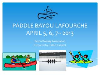 PADDLE BAYOU LAFOURCHE APRIL 5, 6, 7-- 2013
