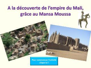 A la découverte de l'empire du Mali, grâce au Mansa Moussa