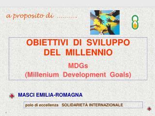 OBIETTIVI  DI  SVILUPPO  DEL  MILLENNIO MDGs  (Millenium  Development  Goals)